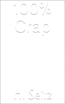 100% Crap, a collection of short stories by H. Seitz, is now available at Amazon.